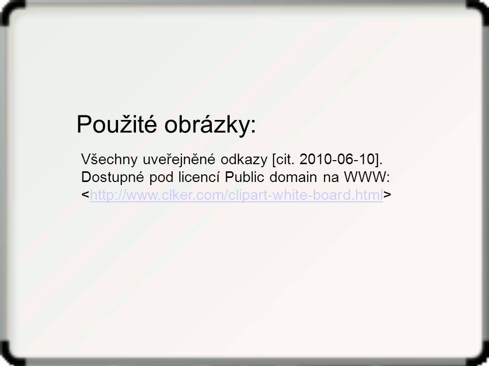 Použité obrázky: Všechny uveřejněné odkazy [cit. 2010-06-10].